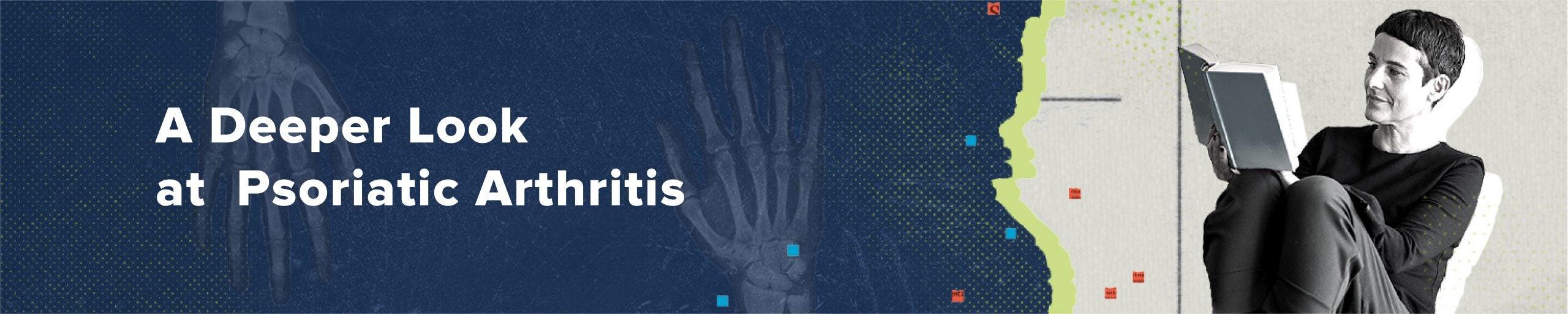 A Deeper Look at Psoriatic Arthritis